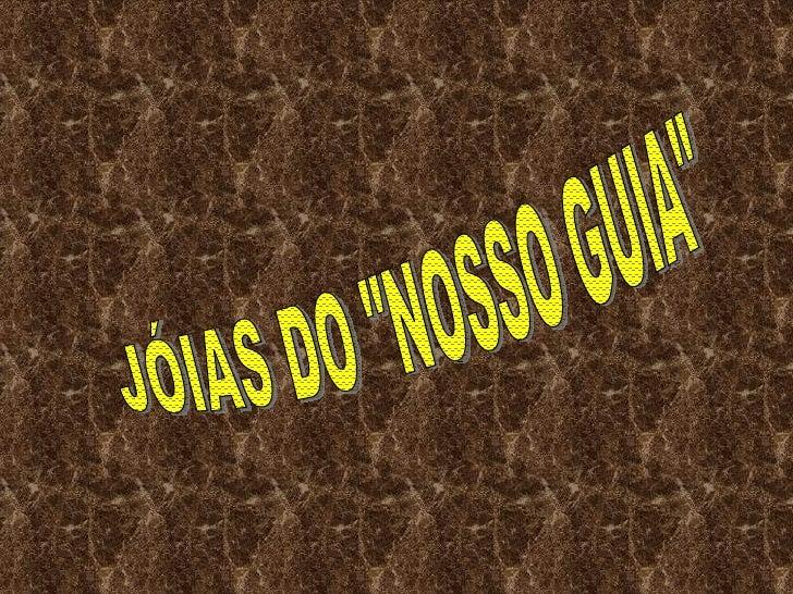"""JÓIAS DO """"NOSSO GUIA"""""""