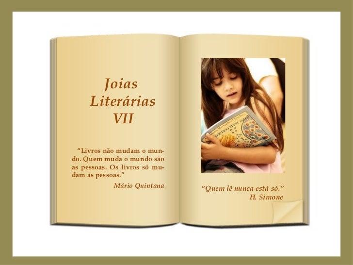 """Joias  Literárias VII """" Livros não mudam o mun-do. Quem muda o mundo são as pessoas. Os livros só mu-dam as pessoas."""" Mári..."""