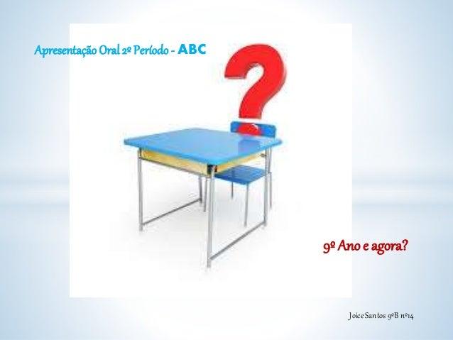 ApresentaçãoOral 2º Período - ABC 9º Ano e agora? Joice Santos 9ºB nº14