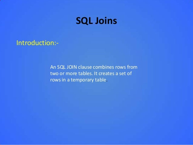 SQL JoinsIntroduction:-           An SQL JOIN clause combines rows from           two or more tables. It creates a set of ...