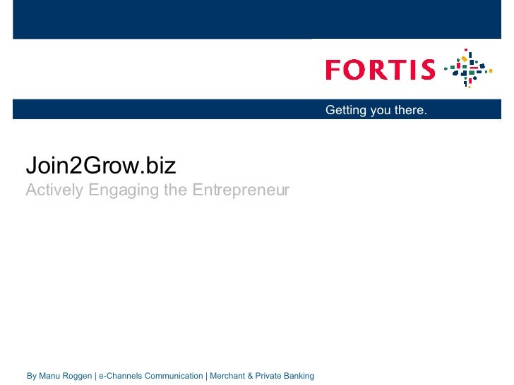 Join2Grow.biz Actively Engaging the Entrepreneur By Manu Roggen   e-Channels Communication   Merchant & Private Banking