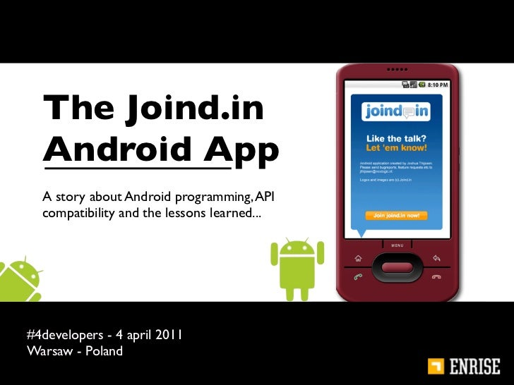 The Joind.in  Android App  A story about Android programming, API  compatibility and the lessons learned...#4developers - ...