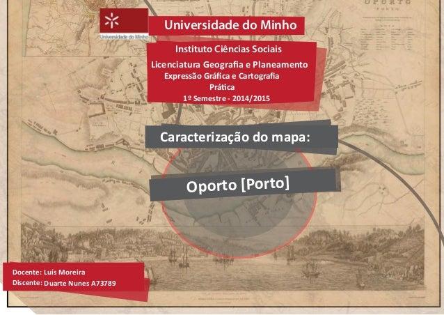 Instituto Ciências Sociais Universidade do Minho Licenciatura Geografia e Planeamento Expressão Gráfica e Cartografia Prática...