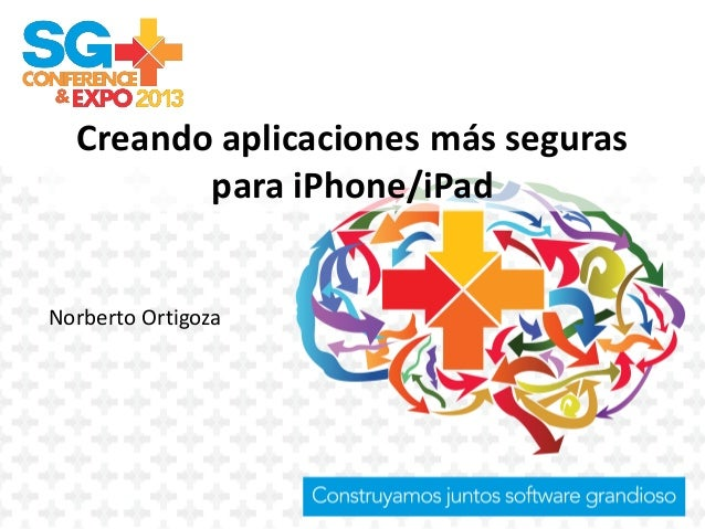 Creando aplicaciones más seguras para iPhone/iPad Norberto Ortigoza