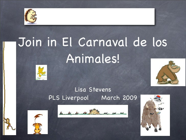 Join in El Carnaval de los          Animales!               Lisa Stevens      PLS Liverpool    March 2009