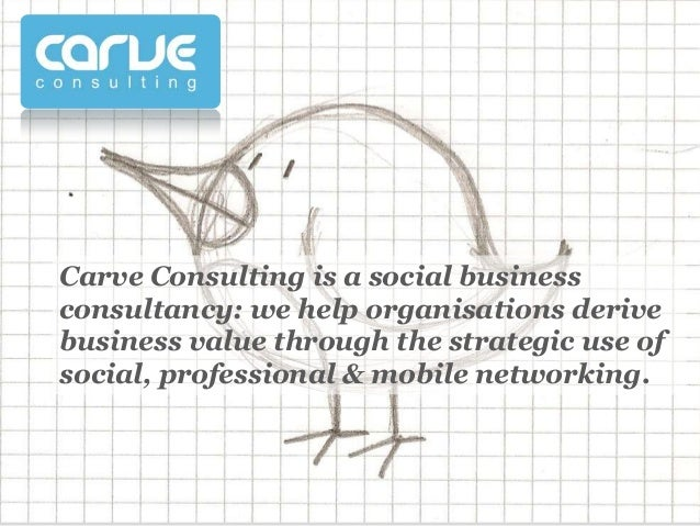 Carve Consulting is a social businessconsultancy: we help organisations derivebusiness value through the strategic use ofs...