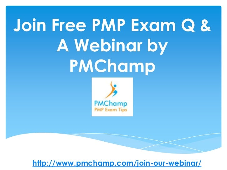 Join Free PMP Exam Q &      A Webinar by       PMChamp  http://www.pmchamp.com/join-our-webinar/