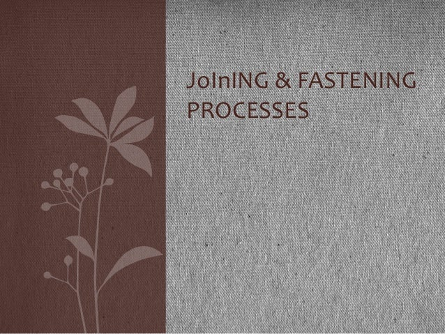 1JoInING & FASTENINGPROCESSES