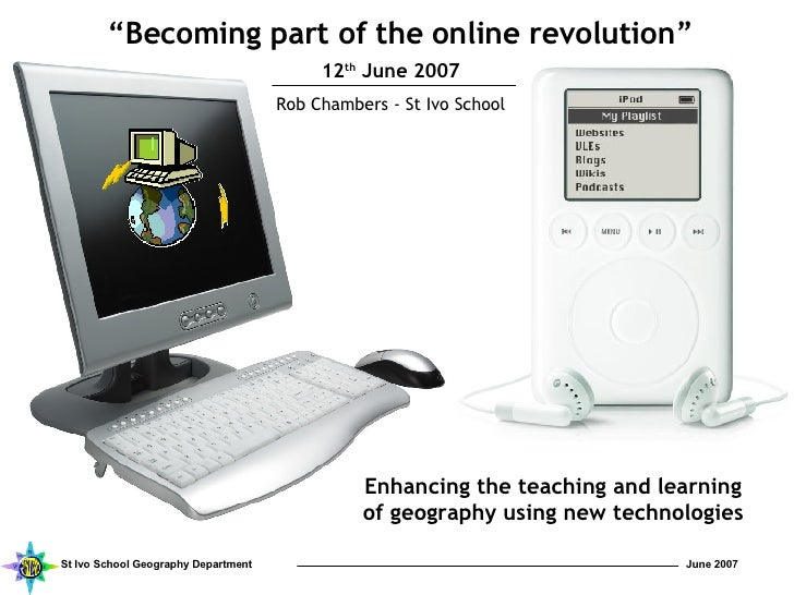 """ Becoming part of the online revolution"" 12 th  June 2007 Rob Chambers - St Ivo School Enhancing the teaching and learnin..."