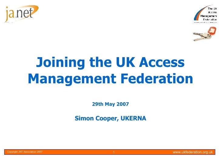 Joining the UK Access Management Federation 29th May 2007 Simon Cooper, UKERNA