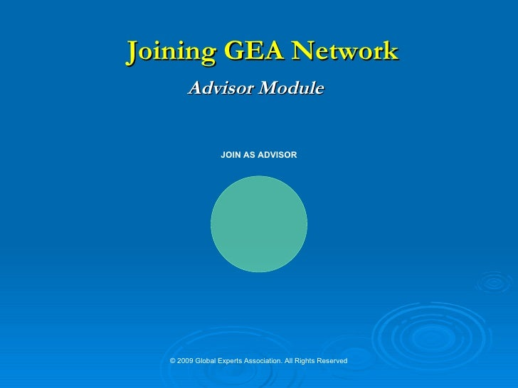 Joining GEA Network        Advisor Module                    JOIN AS ADVISOR       © 2009 Global Experts Association. All ...