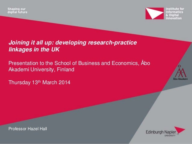 Joining it all up: developing research-practice linkages in the UK Presentation to the School of Business and Economics, Å...