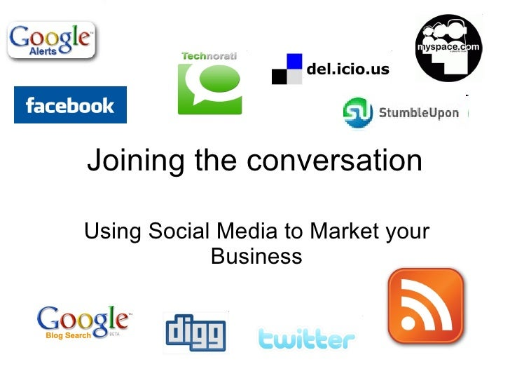 Joining the conversation Using Social Media to Market your Business