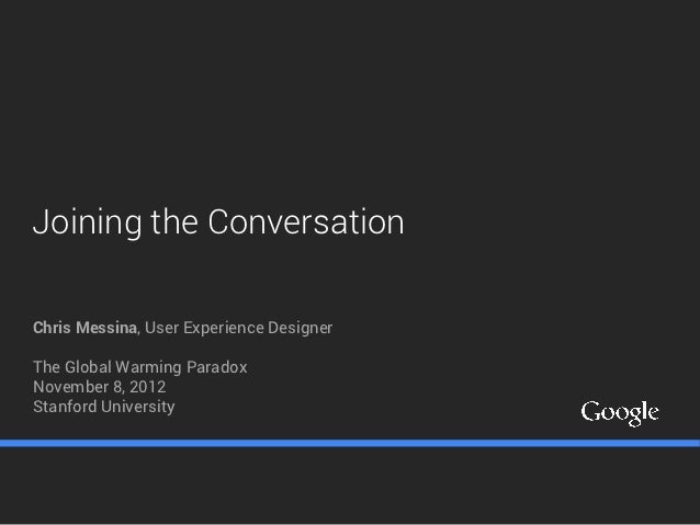 Joining the ConversationChris Messina, User Experience DesignerThe Global Warming ParadoxNovember 8, 2012Stanford University