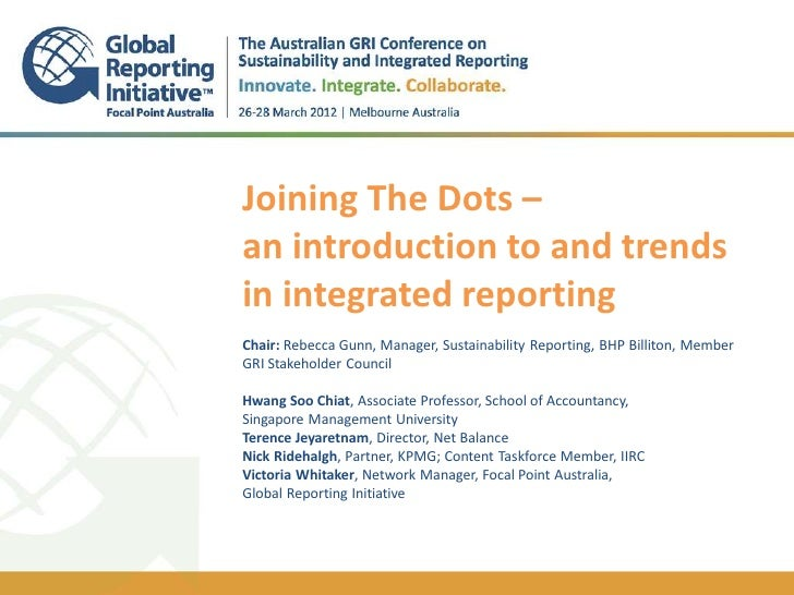 Joining The Dots –    an introduction to and trends    in integrated reporting    .    Chair: Rebecca Gunn, Manager, Susta...