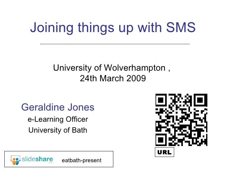 Joining things up with SMS University of Wolverhampton ,  24th March 2009 Geraldine Jones e-Learning Officer University of...