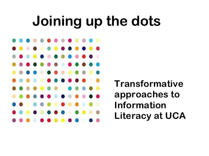 <ul><li>Transformative   approaches to Information Literacy at UCA </li></ul>Joining up the dots