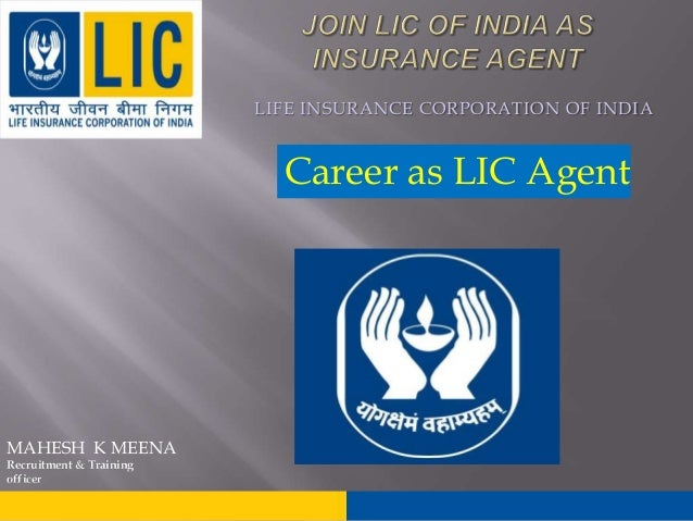 Join lic of india sa insurance agent life insurance corporation of india career as lic agent mahesh k meena recruitment training officer colourmoves