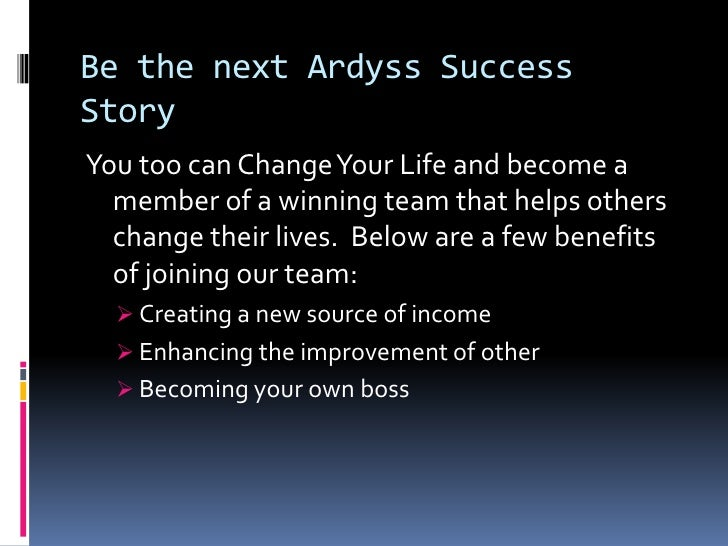 Be the next Ardyss Success Story<br />You too can Change Your Life and become a member of a winning team that helps others...