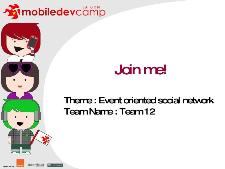 Join me! Theme : Event oriented social network Team Name : Team 12