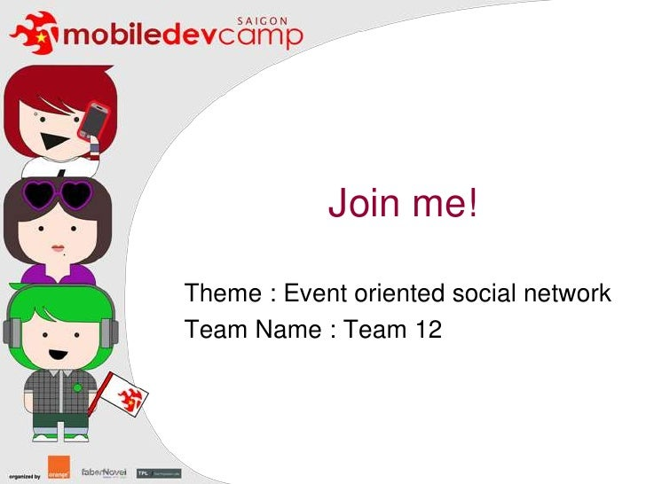 Join me!<br />Theme : Event oriented social network<br />Team Name : Team 12<br />