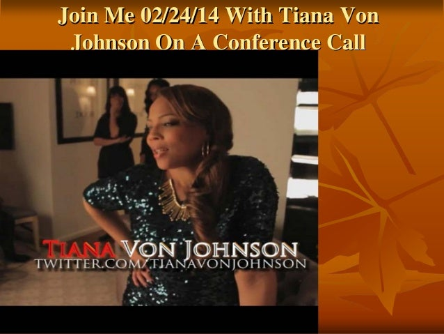Join Me 02/24/14 With Tiana Von Johnson On A Conference Call