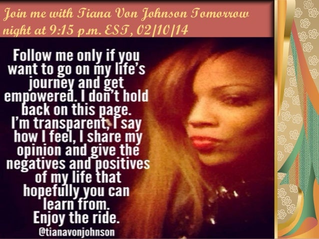 Join me with Tiana Von Johnson Tomorrow night at 9:15 p.m. EST, 02/10/14