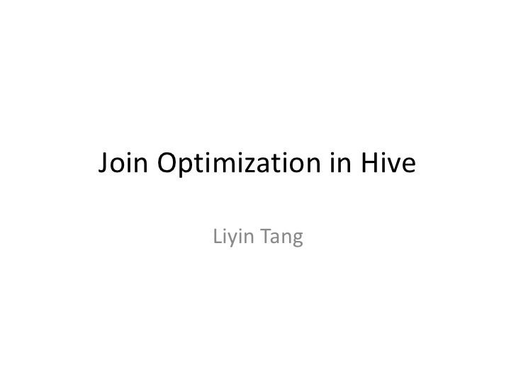 Join Optimization in Hive<br />Liyin Tang<br />