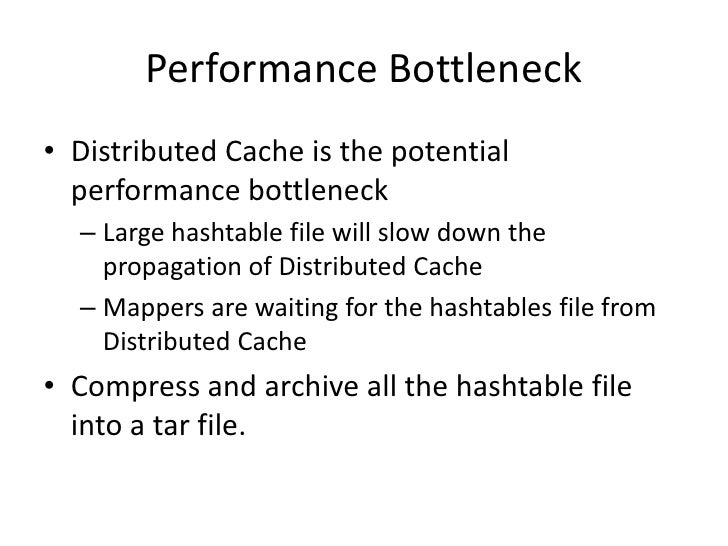 Performance Bottleneck<br />Distributed Cache is the potential performance bottleneck<br />Large hashtable file will slow ...