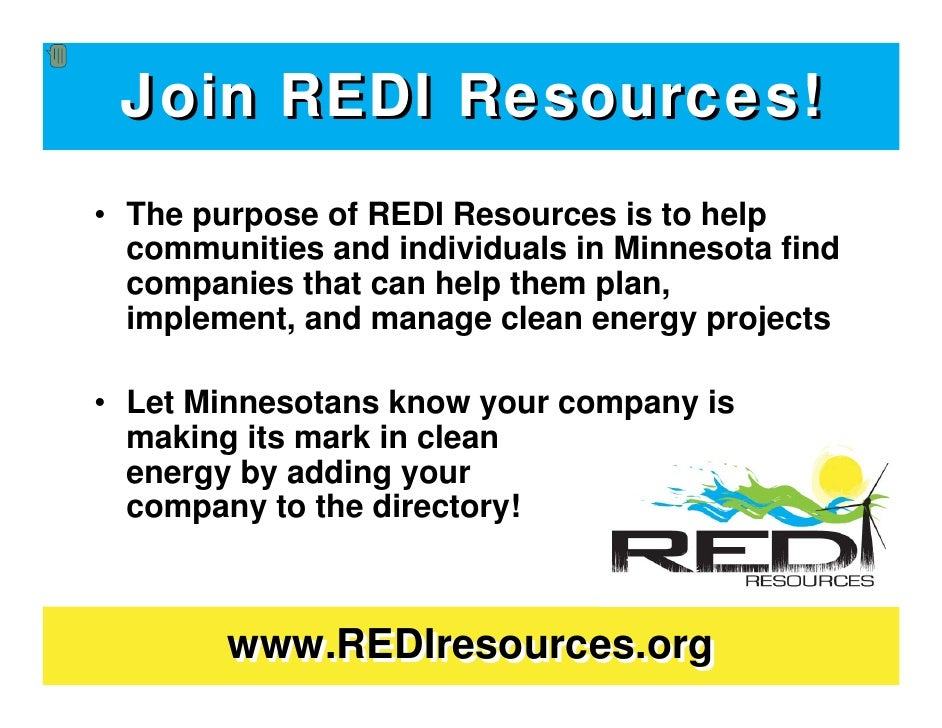 Join REDI Resources! • The purpose of REDI Resources is to help   communities and individuals in Minnesota find   companie...