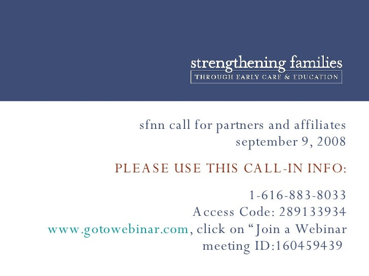 sfnn call for partners and affiliates september 9, 2008 PLEASE USE THIS CALL-IN INFO: 1-616-883-8033 Access Code: 28913393...