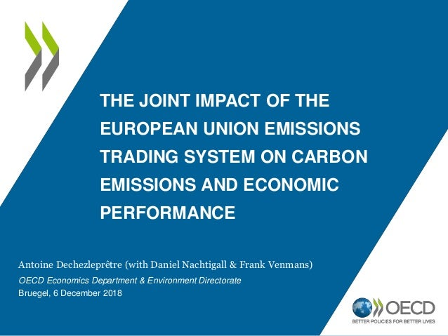 THE JOINT IMPACT OF THE EUROPEAN UNION EMISSIONS TRADING SYSTEM ON CARBON EMISSIONS AND ECONOMIC PERFORMANCE Antoine Deche...