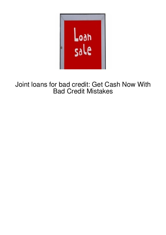 Joint loans for bad credit: Get Cash Now With              Bad Credit Mistakes