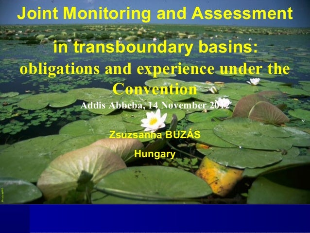 Joint Monitoring and Assessment in transboundary basins: obligations and experience under the Convention Addis Abbeba, 14 ...