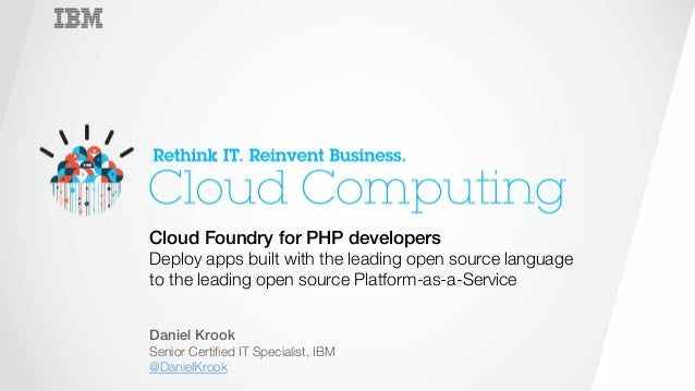 Cloud Foundry for PHP developers!  Deploy apps built with the leading open source language  to the leading open source Pla...