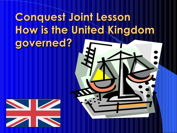 Conquest Joint Lesson  How is the United Kingdom governed?