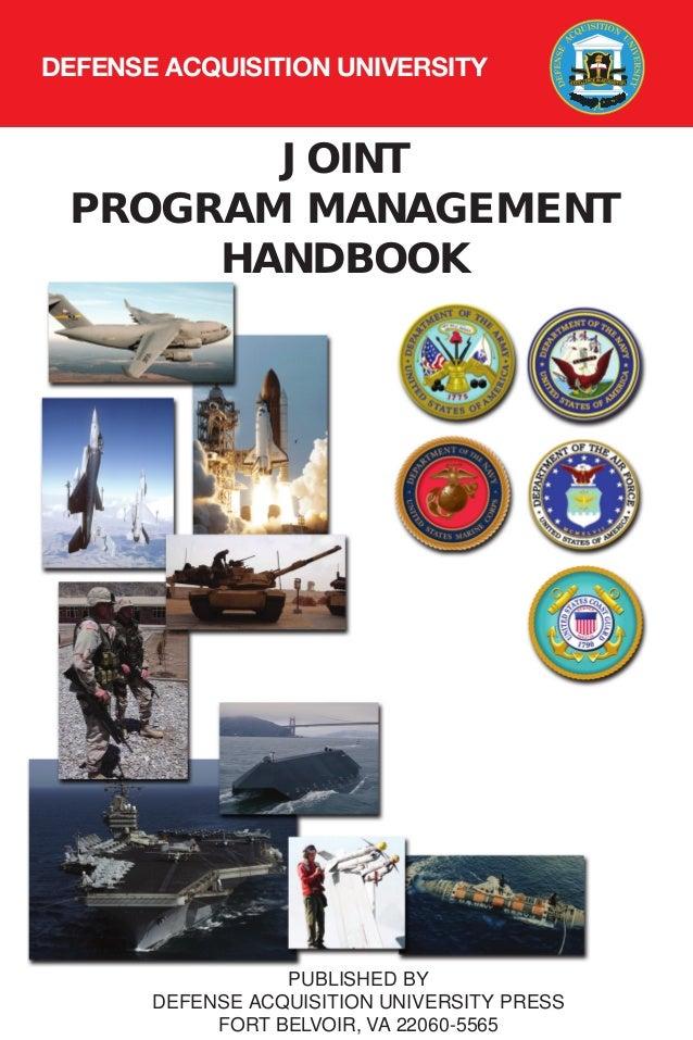JOINT PROGRAM MANAGEMENT HANDBOOK PUBLISHED BY DEFENSE ACQUISITION UNIVERSITY PRESS FORT BELVOIR, VA 22060-5565 DEFENSE AC...