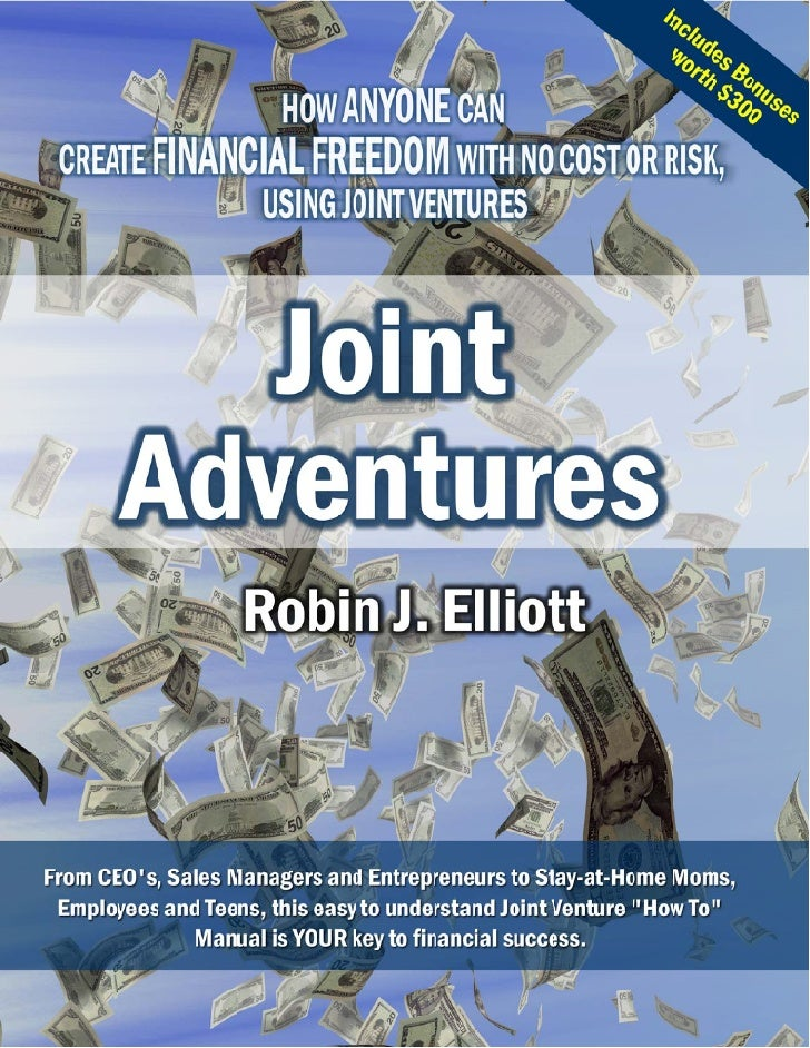 Joint Adventures - How Anyone Can Create Financial Freedom with No Cost or Risk, Using Joint Ventures Copyright 2006 by Ro...