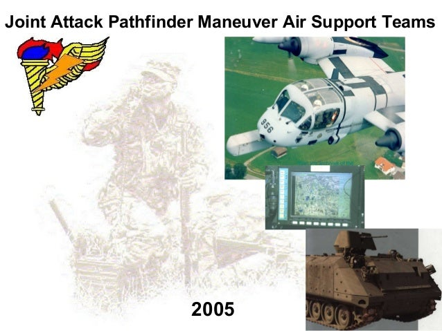 Joint Attack Pathfinder Maneuver Air Support Teams                     2005
