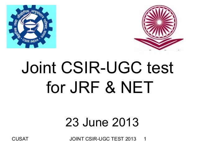 CUSAT JOINT CSIR-UGC TEST 2013 1 Joint CSIR-UGC test for JRF & NET 23 June 2013