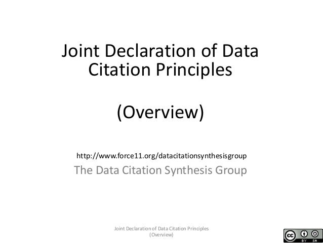 Joint Declaration of Data Citation Principles (Overview) The Data Citation Synthesis Group http://www.force11.org/datacita...