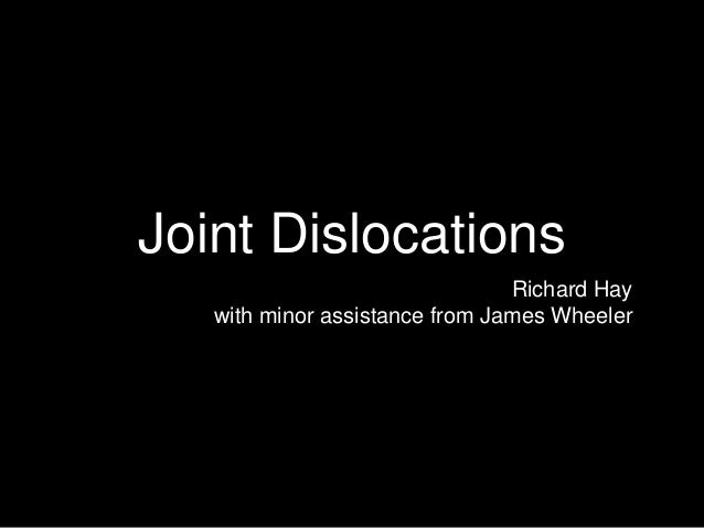 Joint Dislocations Richard Hay with minor assistance from James Wheeler
