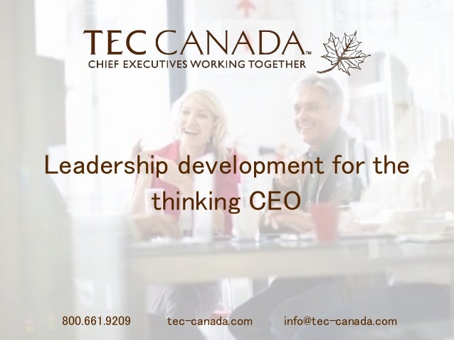 Leadership development for the thinking CEO  800.661.9209  tec-canada.com  info@tec-canada.com