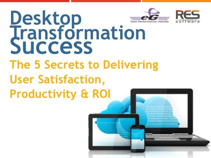 DesktopTransformationSuccessThe 5 Secrets to DeliveringUser Satisfaction,Productivity & ROI