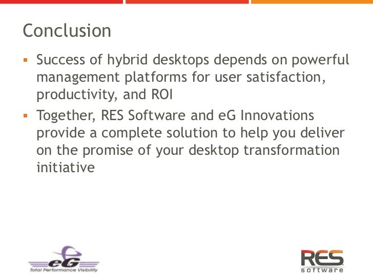 Conclusion Success of hybrid desktops depends on powerful  management platforms for user satisfaction,  productivity, and...