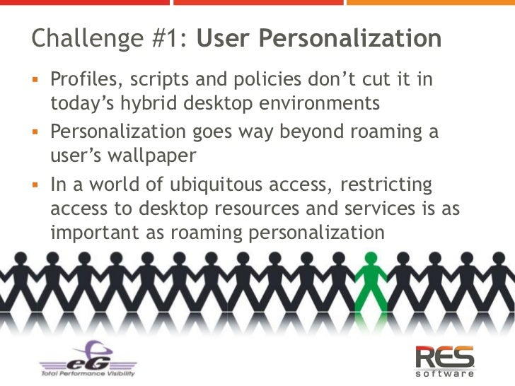 Challenge #1: User Personalization Profiles, scripts and policies don't cut it in  today's hybrid desktop environments P...