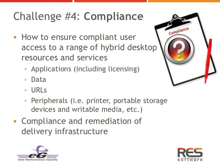 Challenge #4: Compliance How to ensure compliant user  access to a range of hybrid desktop  resources and services   App...