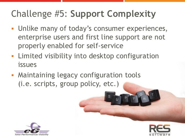 Challenge #5: Support Complexity Unlike many of today's consumer experiences,  enterprise users and first line support ar...