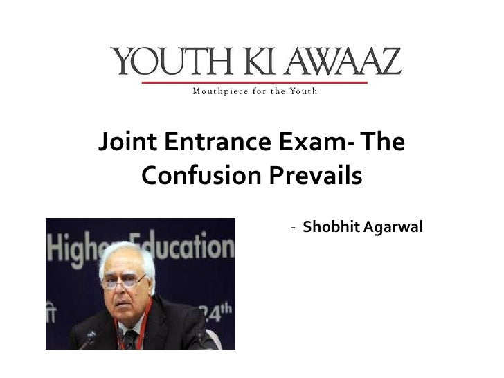 Joint Entrance Exam- The    Confusion Prevails               - Shobhit Agarwal