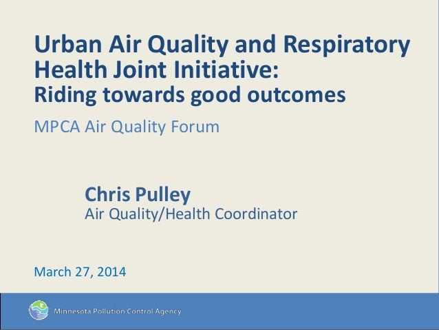 Urban Air Quality and Respiratory Health Joint Initiative: Riding towards good outcomes MPCA Air Quality Forum Chris Pulle...